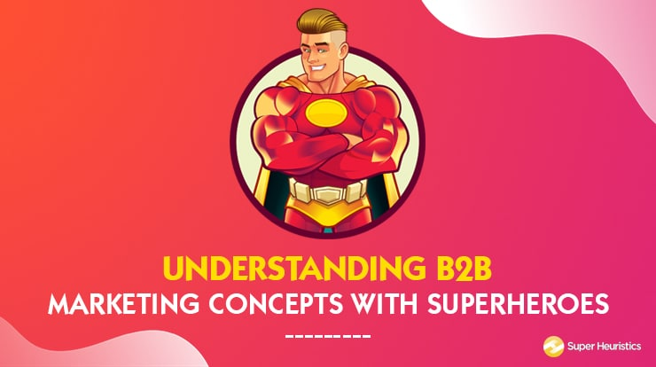 5 B2B Marketing Concepts with Superheroes (NEW)