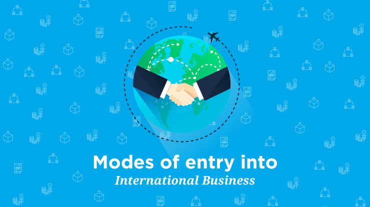 Modes of Entry into International Business [Advantages