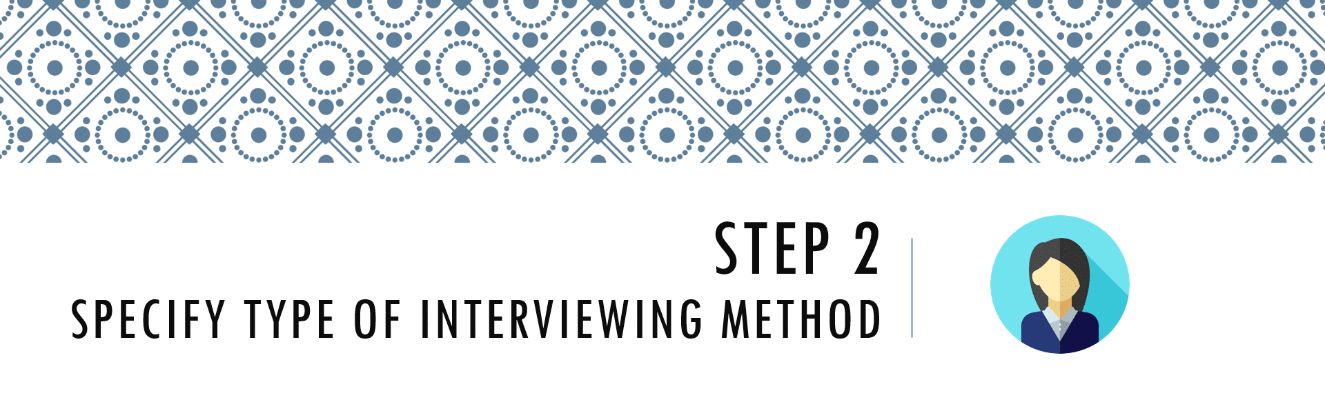 Questionnaire Design Process Step 2 - Specify Type of Interviewing Method