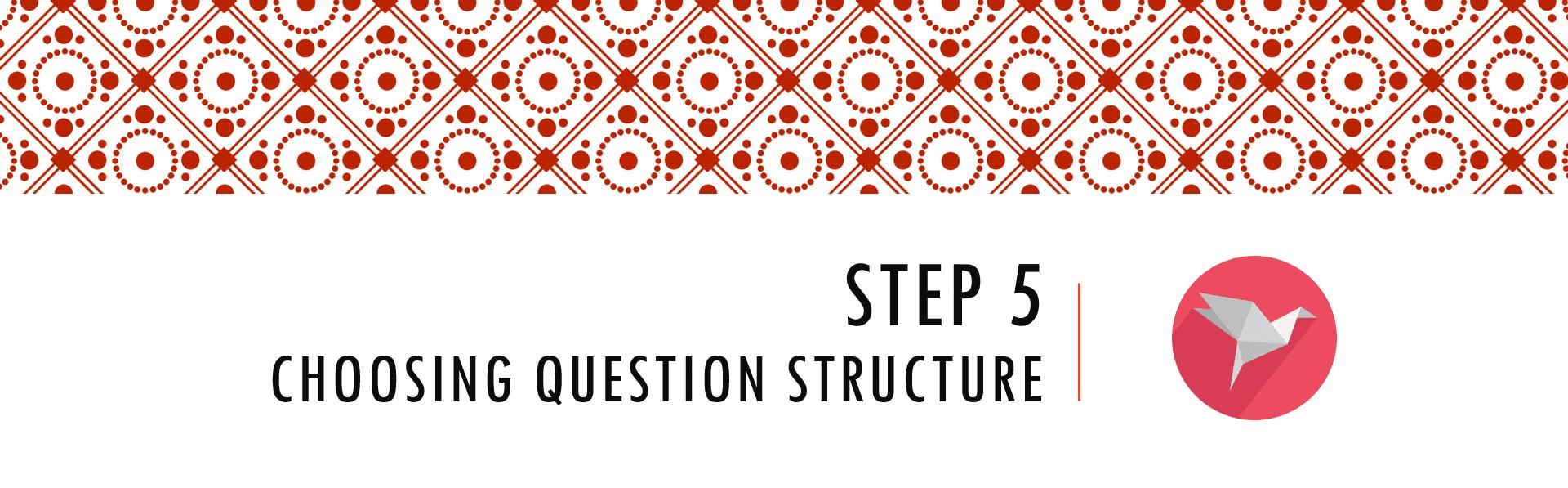 Questionnaire Design Process Step 5 - Choosing Questionnaire Structure