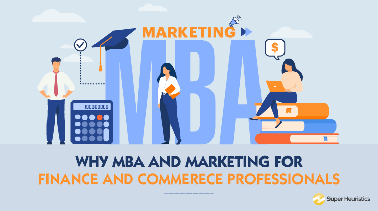 Why 'MBA and Marketing' for commerce and finance professionals?