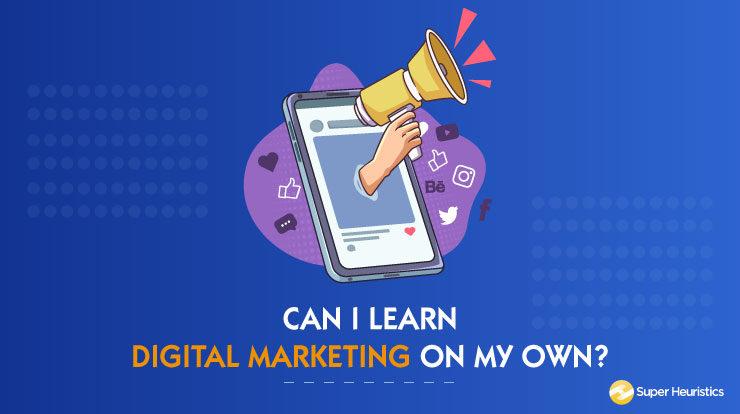 Can I learn Digital Marketing on my own